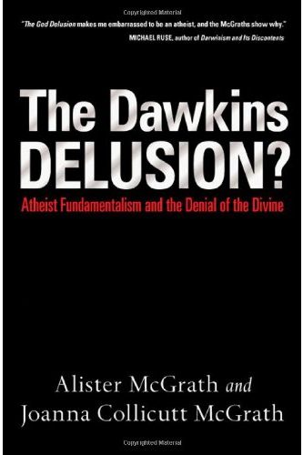 The Dawkins Delusion: Atheist Fundamentalism and the Denial of the Divine